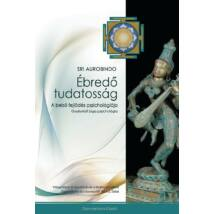 Sri Aurobindo - Ébredő tudatosság