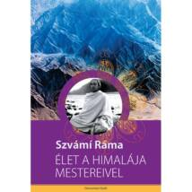 Szvámí Ráma - Élet a Himalája mestereivel
