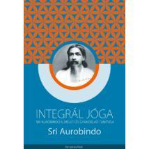 Sri Aurobindo - Integrál jóga