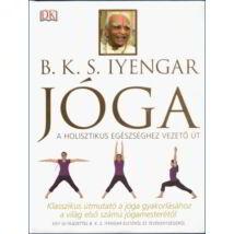 B.K.S. Iyengar: Jóga - A holisztikus egészséghez vezető út