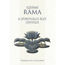 Szvámí Ráma - A spirituális élet lényege