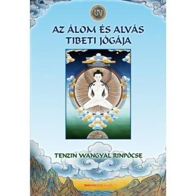 Tenzin Wangyal Rinpócse - Az álom és alvás tibeti jógája