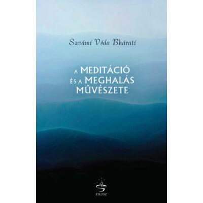 Szvámí Véda Bháratí - A meditáció és a meghalás művészete