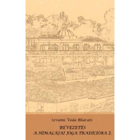 Szvámi Véda Bháratí - Bevezetés a himalájai jóga tradícióba 2.