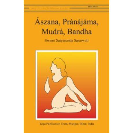 Swami Satyananda Saraswati - Ászana, Pránájáma, Mudrá, Bandha