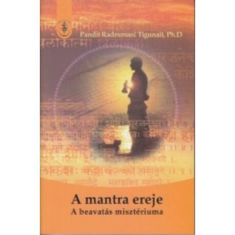 Pandit Radzsmani Tigunait - A mantra ereje