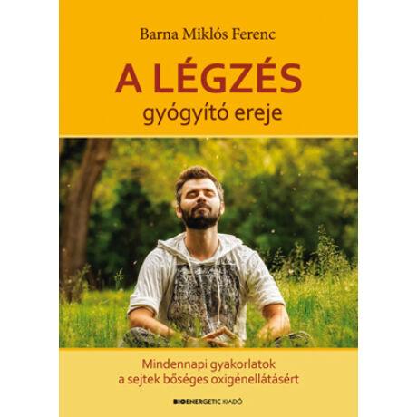 Barna Miklós Ferenc - A légzés gyógyító ereje