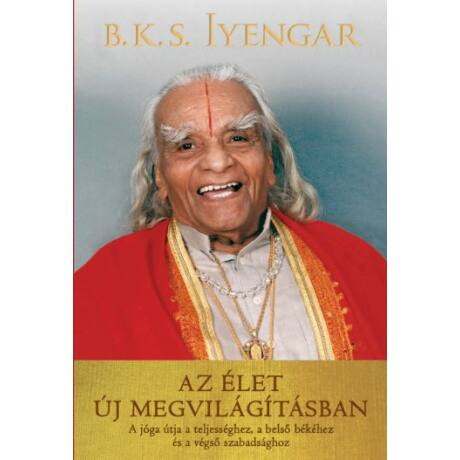 B. K. S. Iyengar - Az élet új megvilágításban