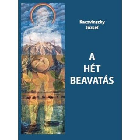Kaczvinszky József - A hét beavatás